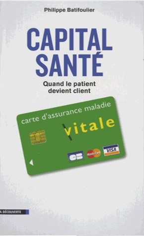 capital-sante-quand-le-patient-devient-client-philippe-batifoulier